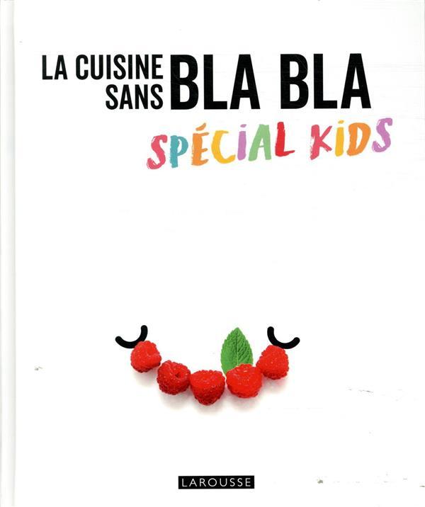LA CUISINE SANS BLABLA  -  SPECIAL KIDS XXX LAROUSSE