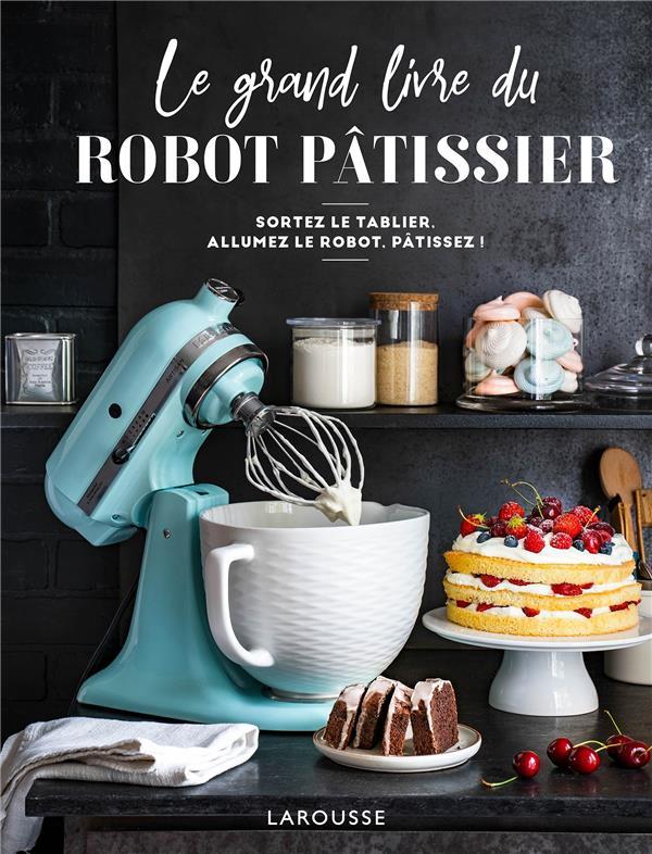 LE GRAND LIVRE DU ROBOT PATISS MARTIN MELANIE LAROUSSE