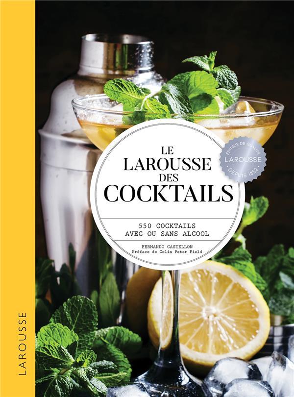LE LAROUSSE DES COCKTAILS  -  550 COCKTAILS AVEC OU SANS ALCOOL CASTELLON FERNANDO LAROUSSE