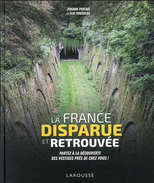 LA FRANCE DISPARUE ET RETROUVE PROTAIS/ROUSSEAU LAROUSSE