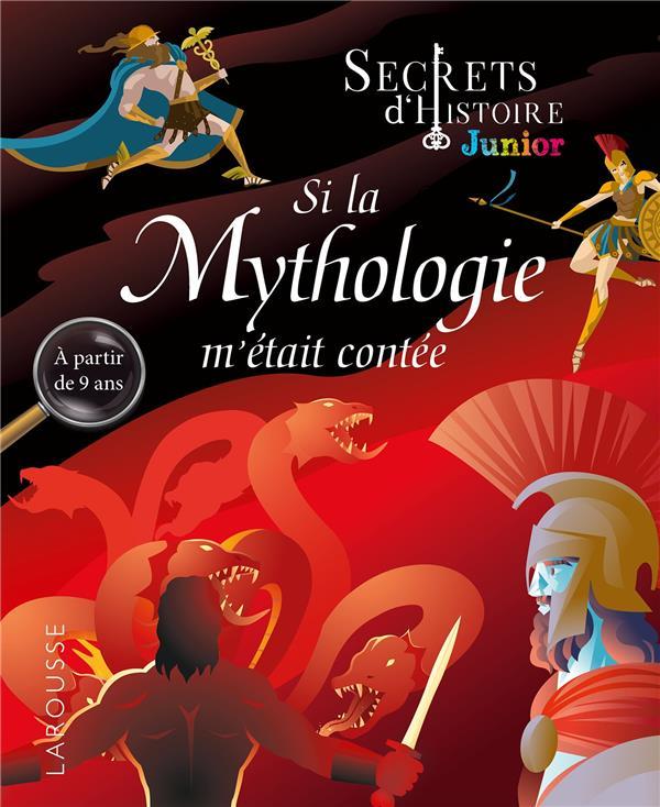 SECRETS D'HISTOIRE JUNIOR  -  SI LA MYTHOLOGIE M'ETAIT CONTE COLLECTIF LAROUSSE