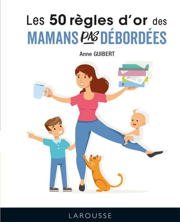 LES 50 REGLES D'OR DES MAMANS PAS DEBORDEES GUIBERT ANNE LAROUSSE