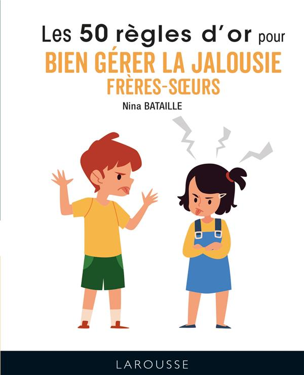LES 50 REGLES D'OR POUR BIEN GERER LA JALOUSIE FRERES-SOEURS BATAILLE NINA LAROUSSE