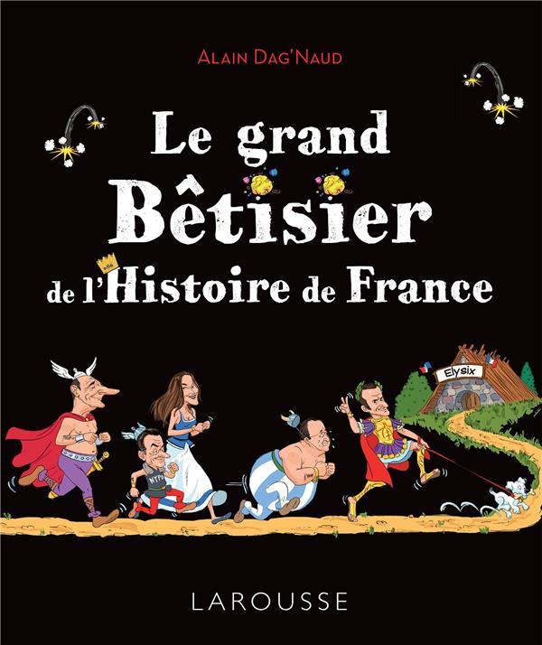 LE GRAND BETISIER DE L'HISTOIRE DE FRANCE DAG-NAUD ALAIN LAROUSSE