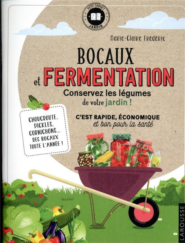 BOCAUX ET FERMENTATION  -  CONSERVEZ LES LEGUMES DE VOTRE JARDIN ! FREDERIC M-C. LAROUSSE