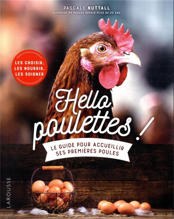 HELLO POULETTES ! LE GUIDE POUR ACCUEILLIR SES PREMIERES POULES NUTTALL PASCALE LAROUSSE