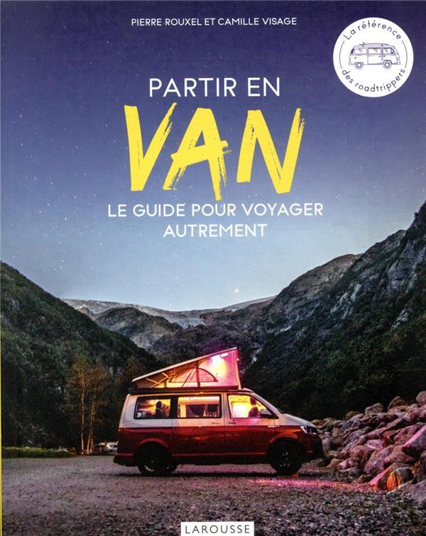 PARTIR EN VAN  -  LE GUIDE POUR VOYAGER AUTREMENT ROUXEL/VISAGE LAROUSSE