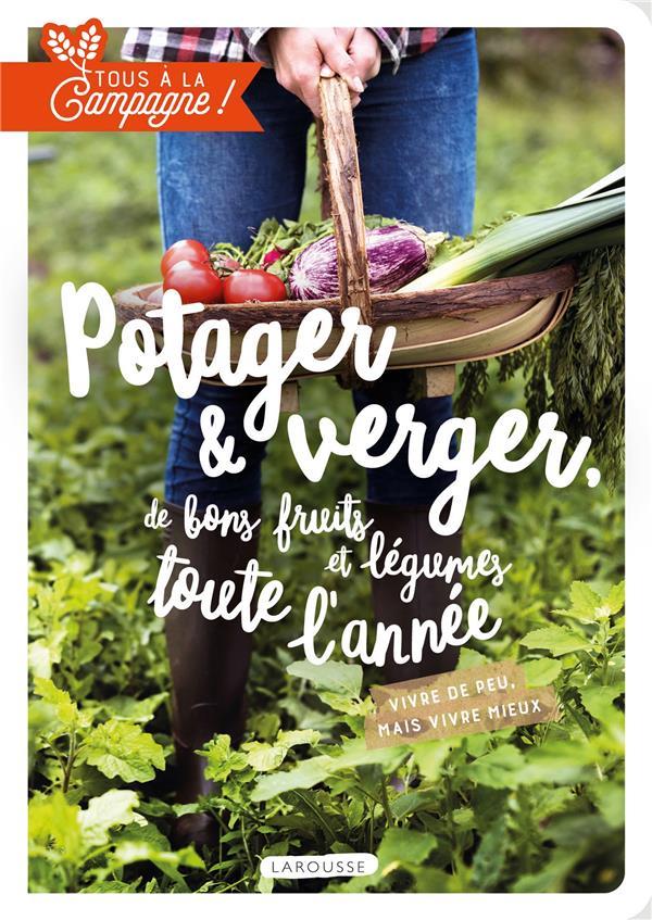 TOUS A LA CAMPAGNE ! POTAGER et VERGER, DE BONS FRUITS ET LEGUMES TOUTE L'ANNEE XXX LAROUSSE