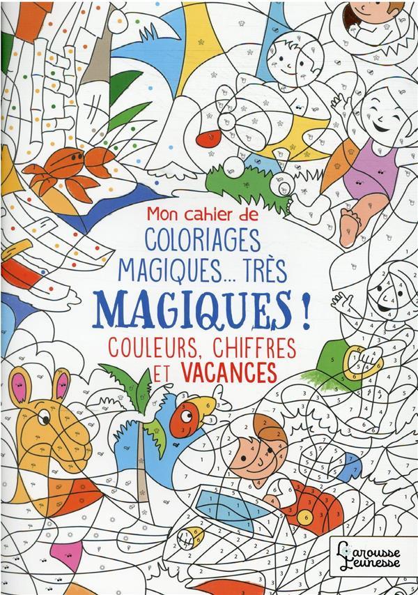 MON CAHIER DE COLORIAGES MAGIQUES... TRES MAGIQUES ! COULEURS, CHIFFRES ET VACANCES BOYER ALAIN LAROUSSE