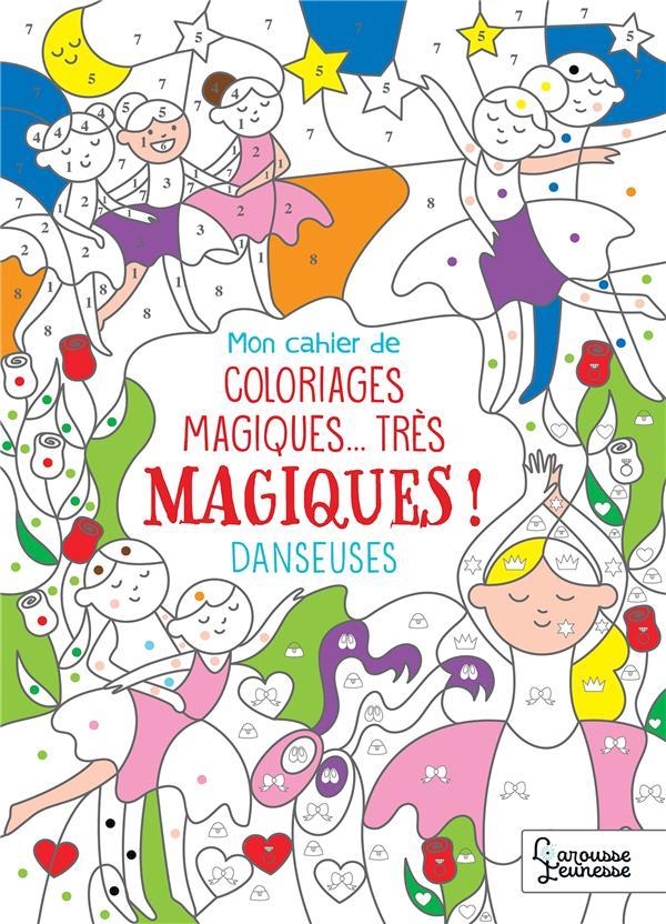 MON CAHIER DE COLORIAGES MAGIQUES... TRES MAGIQUES ! DANSEUSES NICOLLE ISABELLE LAROUSSE