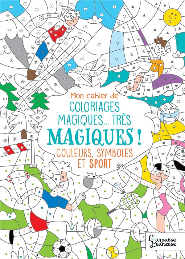 MON CAHIER DE COLORIAGES MAGIQUES... TRES MAGIQUES ! COULEURS, SYMBOLES ET SPORT NICOLLE ISABELLE LAROUSSE