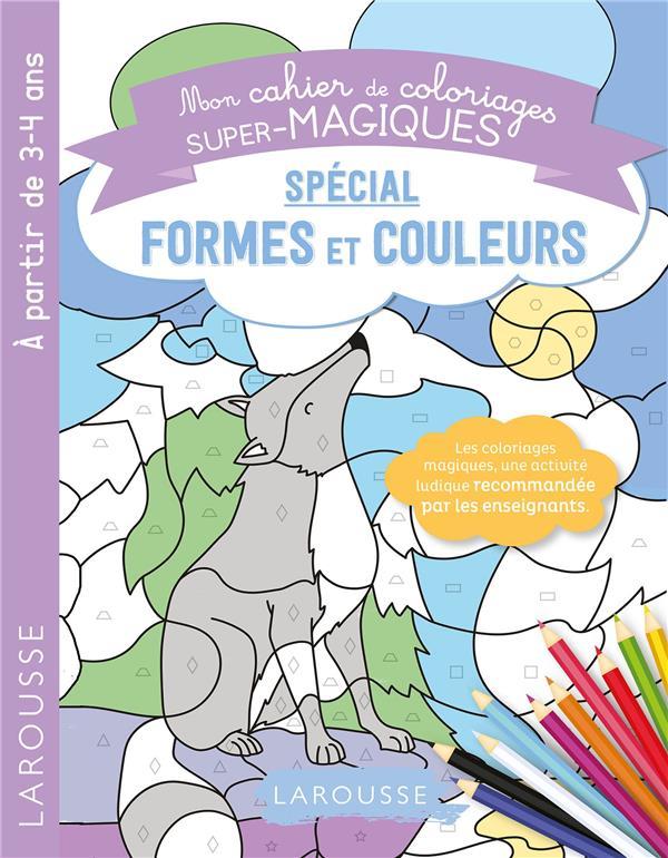 MON CAHIER DE COLORIAGES SUPER-MAGIQUES  -  SPECIAL FORMES ET COULEURS