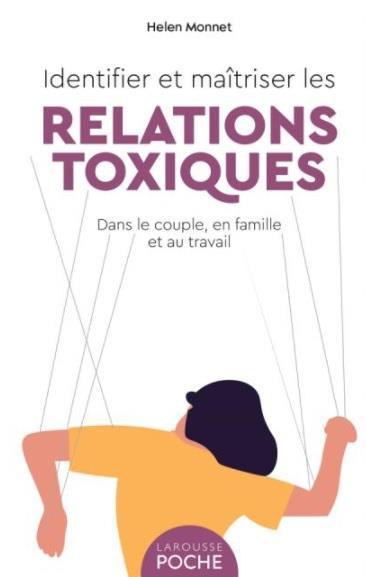 IDENTIFIER ET MAITRISER LES RELATIONS TOXIQUES : DANS LE COUPLE, EN FAMILLE ET AU TRAVAIL