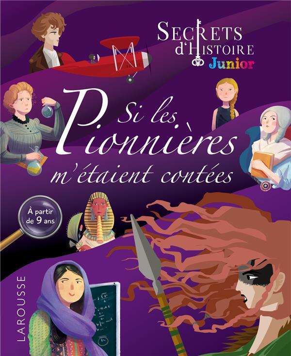 SECRETS D'HISTOIRE JUNIOR -  SI LES PIONNIERES M'ETAIENT CONTEES COLLECTIF LAROUSSE
