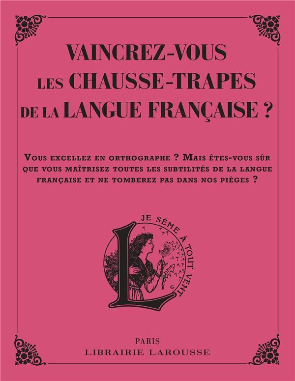 VAINCREZ-VOUS  LES PIRES CHAUSSE-TRAPPES DE LA LANGUE FRANCAISE ? SOMMANT, LINE LAROUSSE