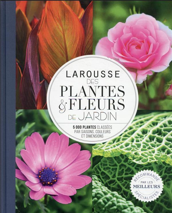 LAROUSSE DES PLANTES ET FLEURS DE JARDIN : 5000 PLANTES CLASSEES PAR SAISONS, COULEURS ET DIMENSIONS COLLECTIF LAROUSSE