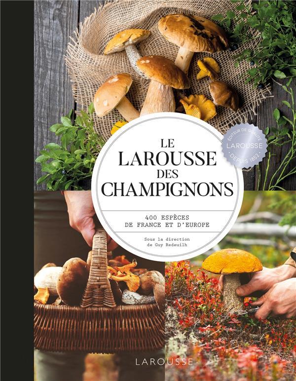 LE LAROUSSE DES CHAMPIGNONS : 400 ESPECES DE FRANCE ET D'EUROPE XXX LAROUSSE