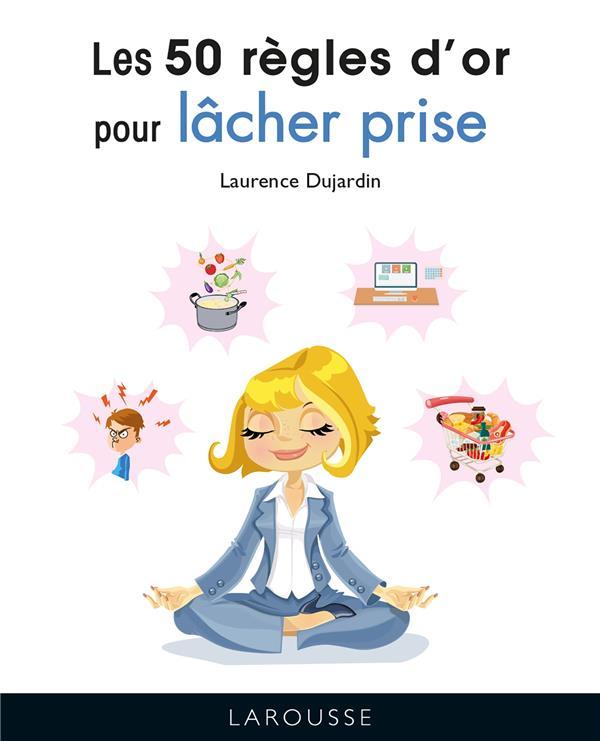 LES 50 REGLES D-OR POUR LACHER DUJARDIN LAURENCE LAROUSSE
