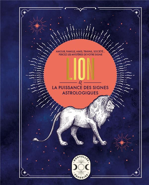 LION, LA PUISSANCE DES SIGNES ASTROLOGIQUES GOLDSCHNEIDER, GARY LAROUSSE