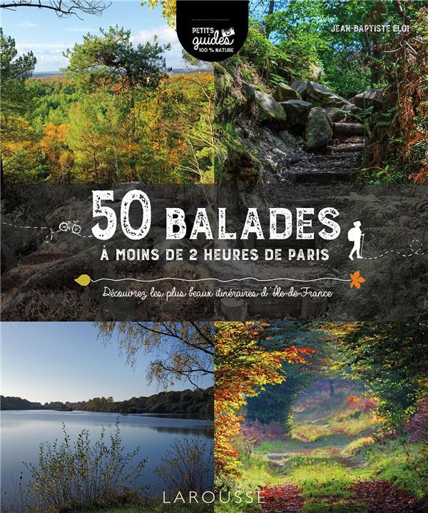 50 BALADES A MOINS DE 2 HEURES DE PARIS : DECOUVREZ LES PLUS BEAUX ITINERAIRES D'ILE-DE-FRANCE