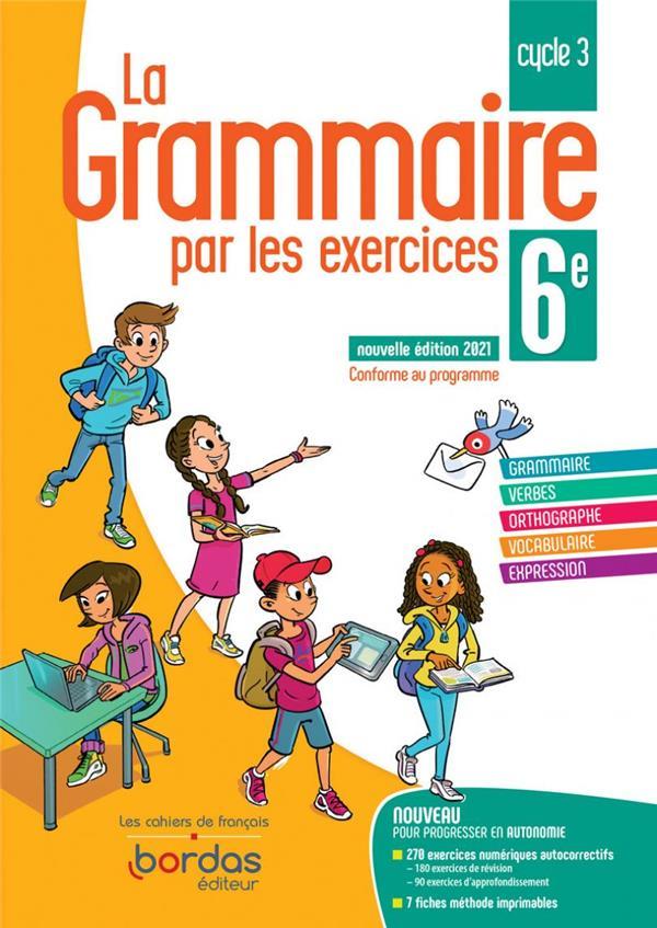 LA GRAMMAIRE PAR LES EXERCICES  -  6EME  -  CAHIER DE L'ELEVE (EDITION 2021) PAUL, JOELLE BORDAS