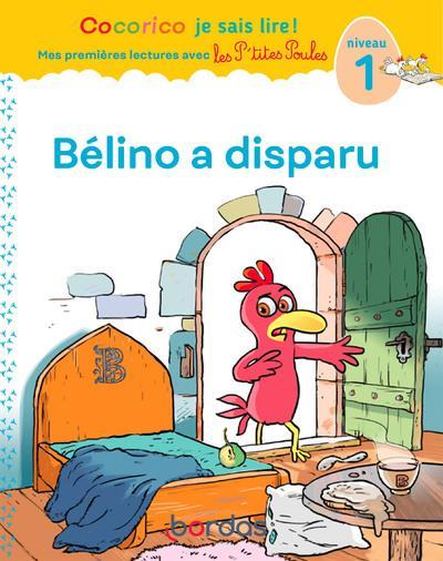 PREMIERES LECTURES AVEC LES P'TITES POULES : BELINO A DISPARU OLIVIER/RAUFFLET BORDAS