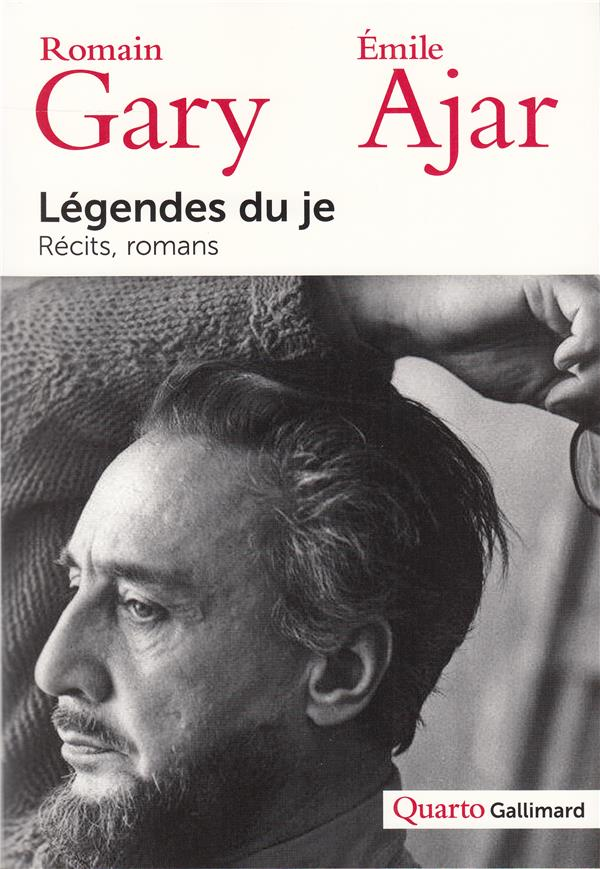 LEGENDES DU JE - RECITS, ROMANS GARY/AJAR GALLIMARD