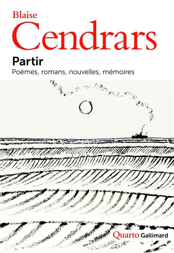 PARTIR - POEMES, ROMANS, NOUVELLES, MEMOIRES CENDRARS BLAISE GALLIMARD