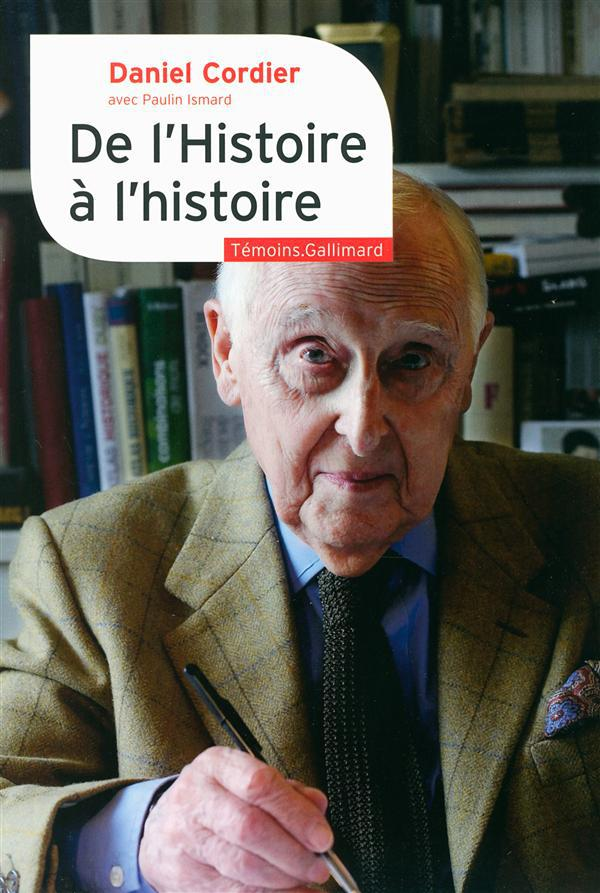 DE L'HISTOIRE A L'HISTOIRE CORDIER, DANIEL Gallimard