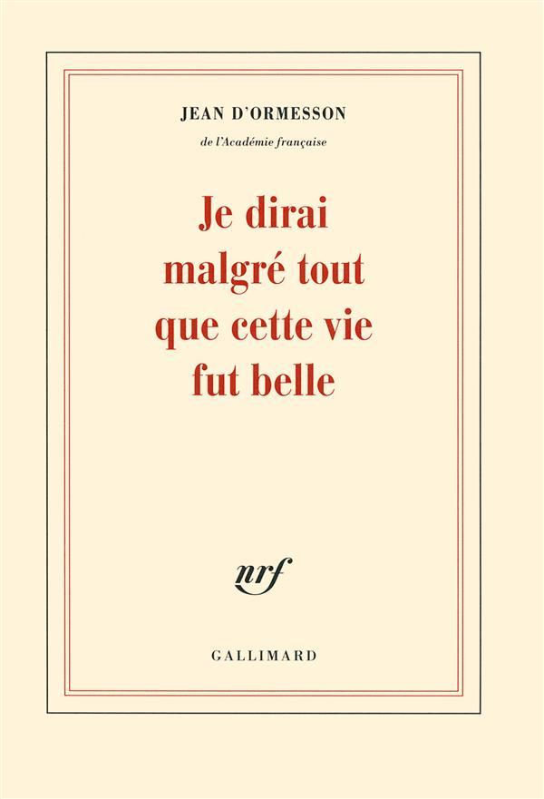 ORMESSON, JEAN D' - JE DIRAI MALGRE TOUT QUE CETTE
