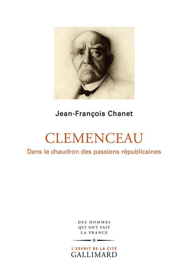 CLEMENCEAU : DANS LE CHAUDRON DES PASSIONS REPUBLICAINES