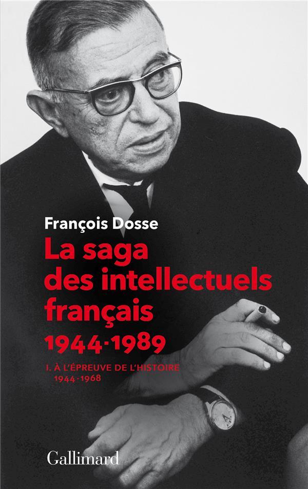 LA SAGA DES INTELLECTUELS FRANCAIS, I - A L'EPREUVE DE L'HISTOIRE (1944-1968) DOSSE FRANCOIS GALLIMARD