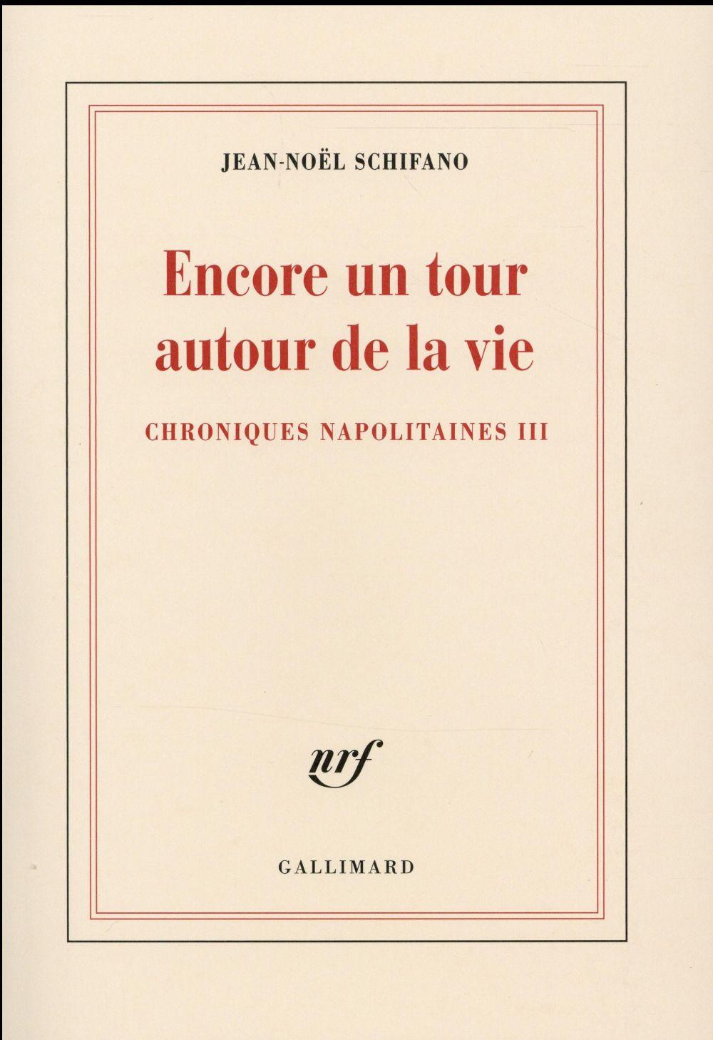 ENCORE UN TOUR AUTOUR DE LA VIE - CHRONIQUES NAPOLITAINES III SCHIFANO JEAN-NOEL Gallimard