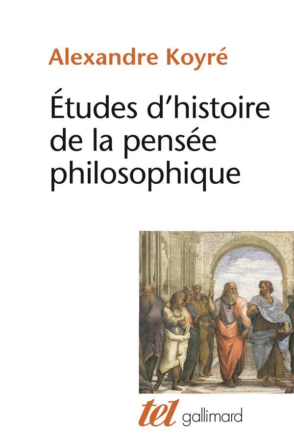 ETUDES D'HISTOIRE DE LA PENSEE PHILOSOPHIQUE