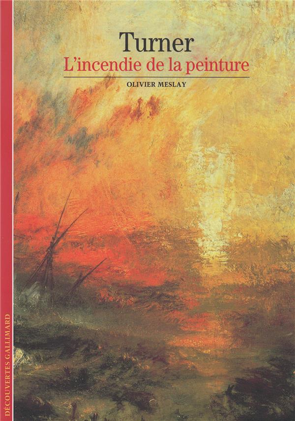 TURNER  -  L'INCENDIE DE LA PEINTURE MESLAY OLIVIER GALLIMARD