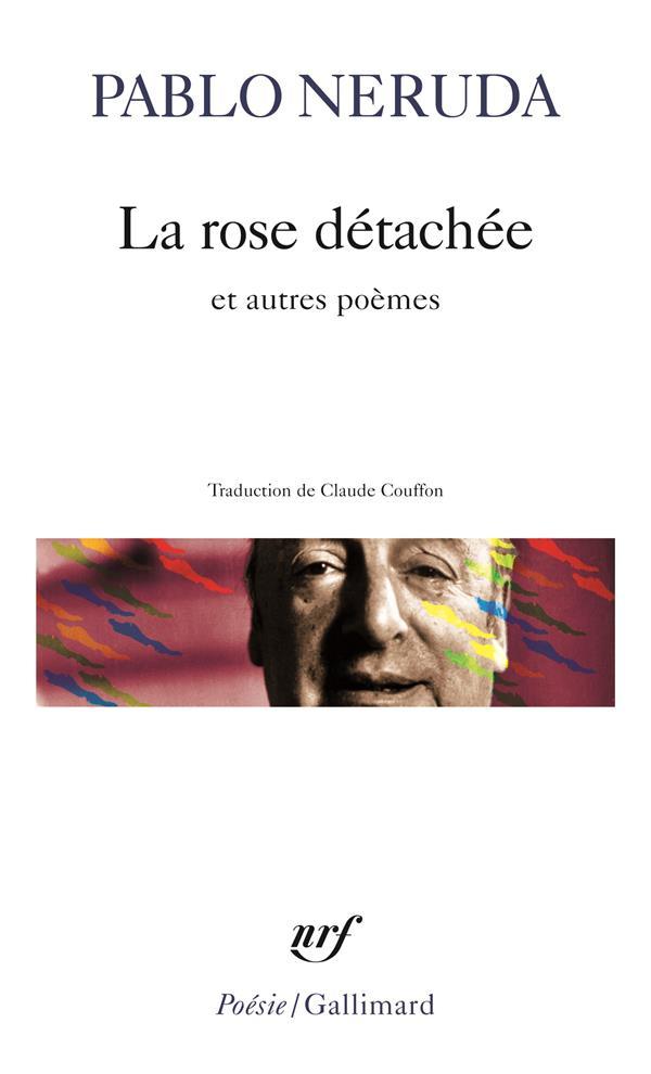 LA ROSE DETACHEE ET AUTRES POEMES NERUDA PABLO GALLIMARD
