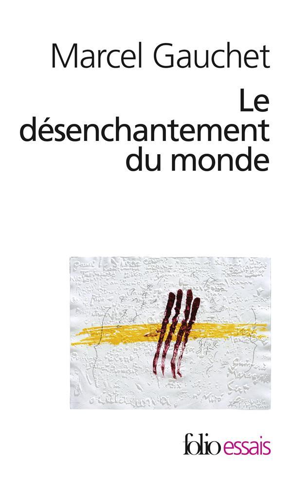 LE DESENCHANTEMENT DU MONDE - UNE HISTOIRE POLITIQUE DE LA RELIGION GAUCHET, MARCEL GALLIMARD
