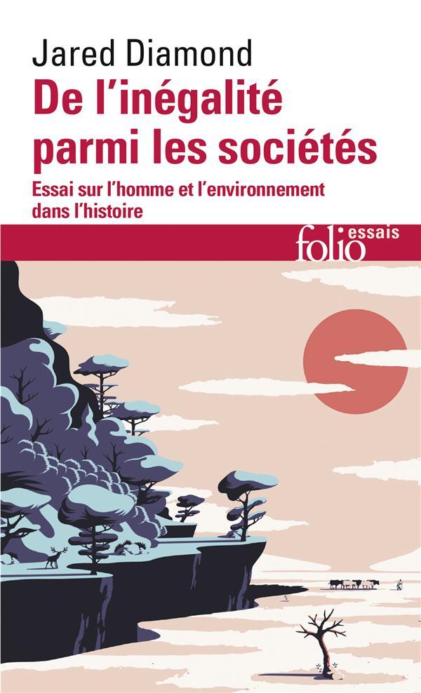 DE L'INEGALITE PARMI LES SOCIETES  -  ESSAI SUR L'HOMME ET L'ENVIRONNEMENT DANS L'HISTOIRE
