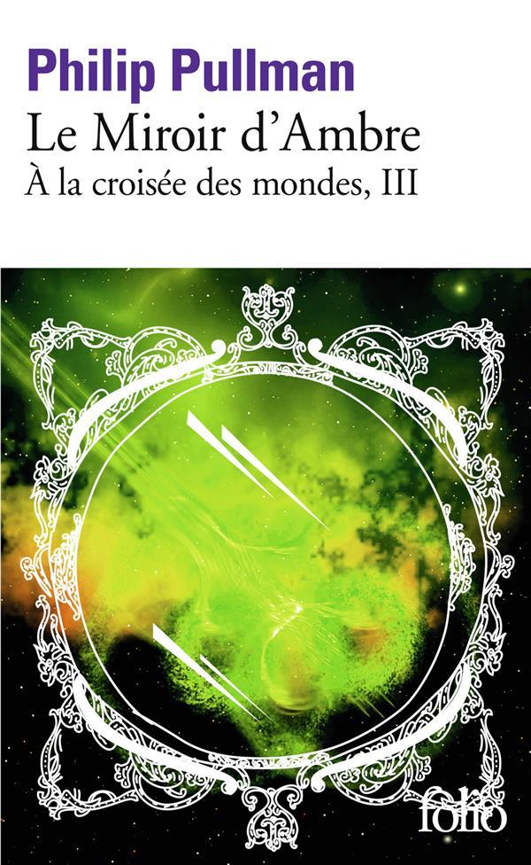 A LA CROISEE DES MONDES T.3  -  LE MIROIR D'AMBRE PULLMAN, PHILIP GALLIMARD