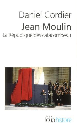 JEAN MOULIN - LA REPUBLIQUE DES CATACOMBES T.2 CORDIER, DANIEL GALLIMARD
