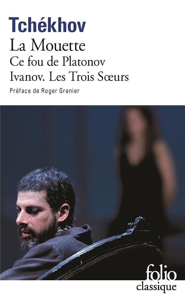 THEATRE COMPLET, I : LA MOUETTE - CE FOU DE PLATONOV - IVANOV - LES TROIS SOEURS TCHEKHOV/GRENIER GALLIMARD
