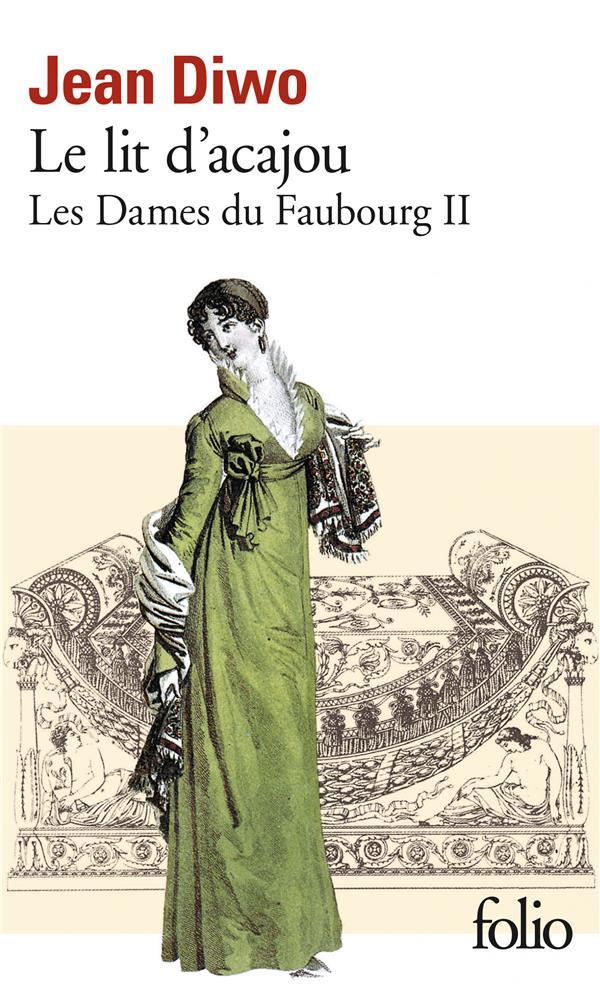 LES DAMES DU FAUBOURG, II : LE LIT D'ACAJOU DIWO JEAN GALLIMARD