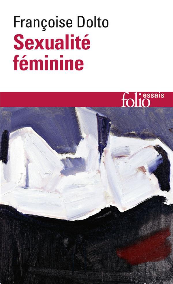 DOLTO, FRANCOISE - ESSAIS, II : SEXUALITE FEMININE - LA LIBIDO GENITALE ET SON DESTIN FEMININ