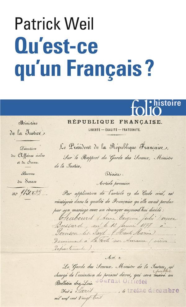 QU'EST-CE QU'UN FRANCAIS ? - HISTOIRE DE LA NATIONALITE FRANCAISE DEPUIS LA REVOLUTION WEIL PATRICK GALLIMARD