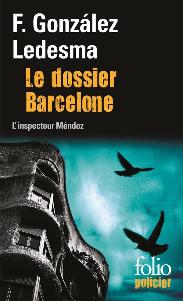 LE DOSSIER BARCELONE - UNE ENQUETE DE L'INSPECTEUR MENDEZ GONZALEZ LEDESMA F. Gallimard