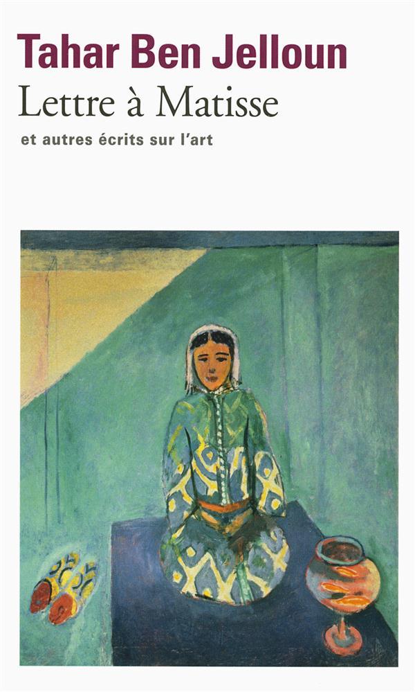 LETTRE A MATISSE ET AUTRES ECRITS SUR L'ART Ben Jelloun Tahar Gallimard