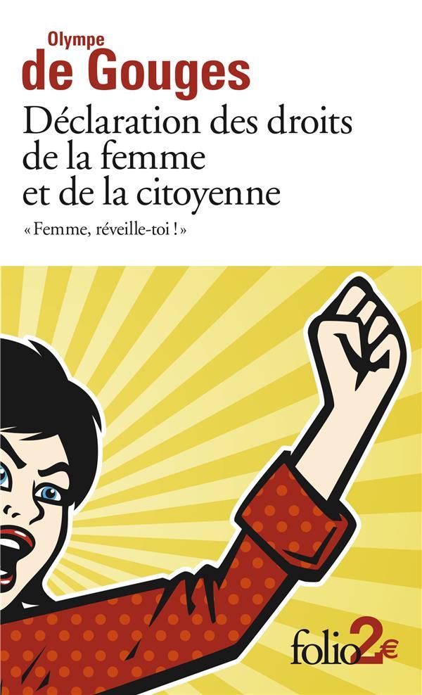 FEMME, REVEILLE-TOI ! DECLARATION DES DROITS DE LA FEMME ET DE LA CITOYENNE Gouges Olympe de Gallimard