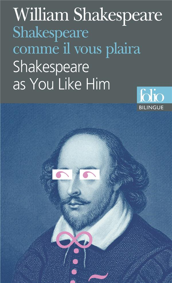 SHAKESPEARE AS YOU LIKE HIM FAMOUS SCENES SHAKESPEARE WILLIAM Gallimard