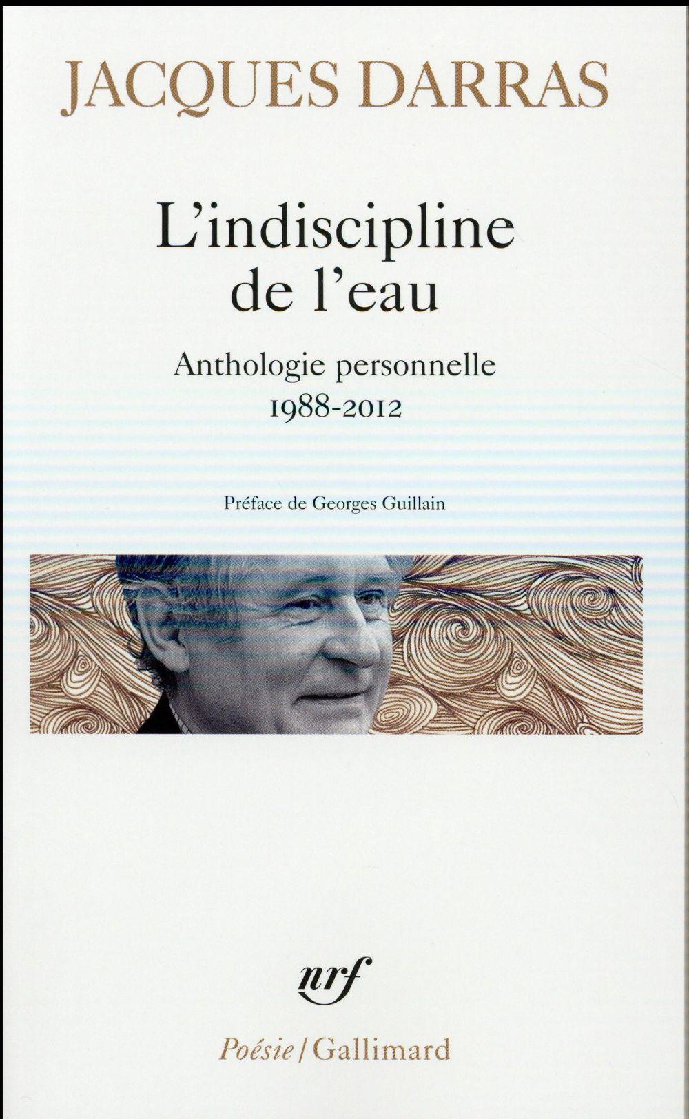 L'INDISCIPLINE DE L'EAU  -  ANTHOLOGIE PERSONNELLE 1988-2012