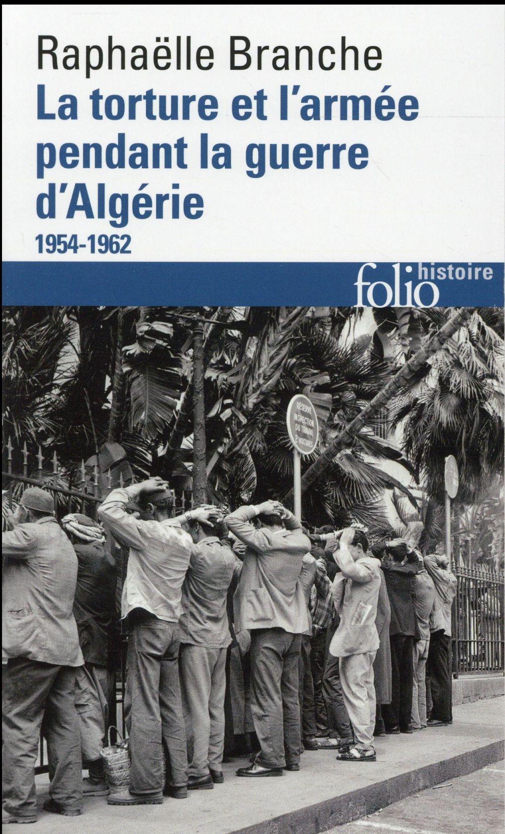 LA TORTURE ET L'ARMEE PENDANT LA GUERRE D'ALGERIE 1954-1962 - 1954-1962)